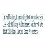On Nakba Day, Human Rights Groups Demand U.S. Halt Military Aid to Israeli Military Units That Killed and Injured Gaza Protesters