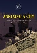 Annexing A City: Israel's Illegal Measures to Annex Jerusalem Since 1948
