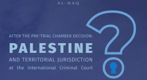 Al-Haq Publishes Updated Q&A on the Situation in the State of Palestine at the International Criminal Court