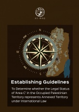 Establishing Guidelines to Determine whether the Legal Status of 'Area C' in the Occupied Palestinian Territory represents Annexed Territory under International Law