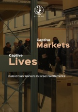 Report: Captive Markets, Captive Lives | Palestinian Workers in Israeli Settlements